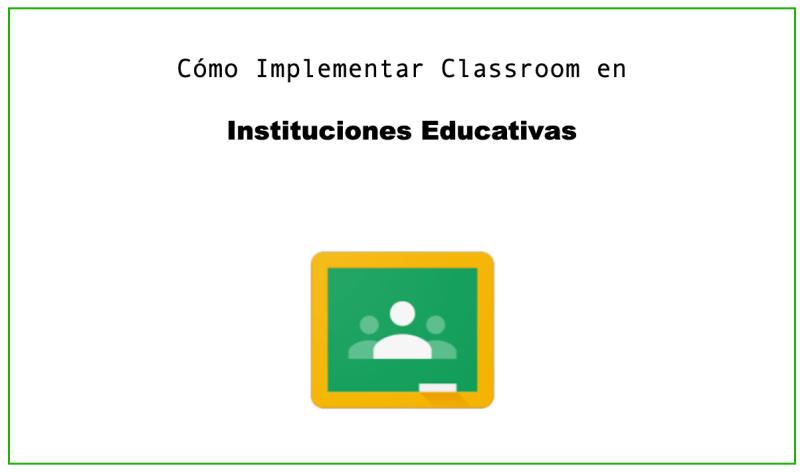 Cómo implementar Classroom en Escuelas