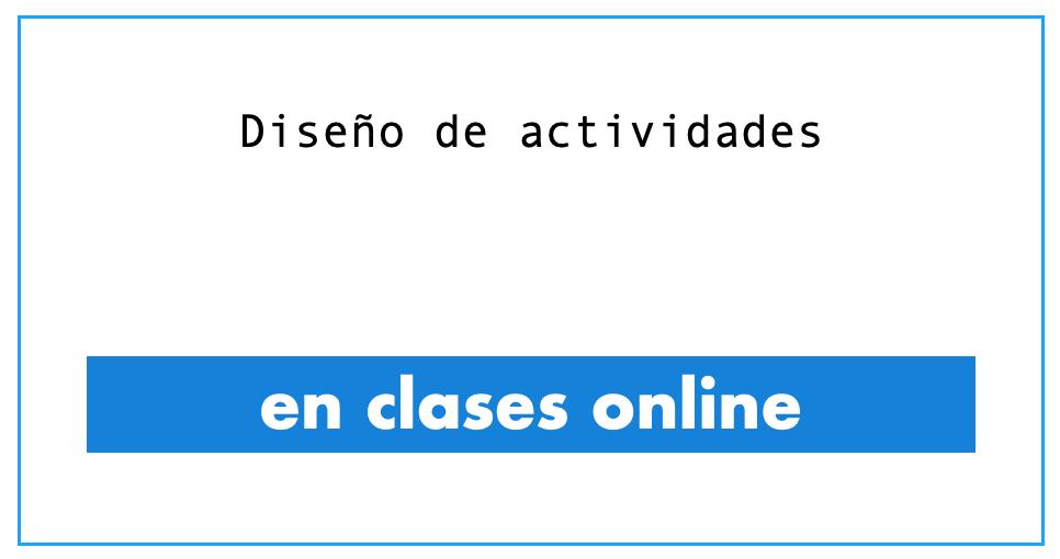 diseño de actividades en clases online